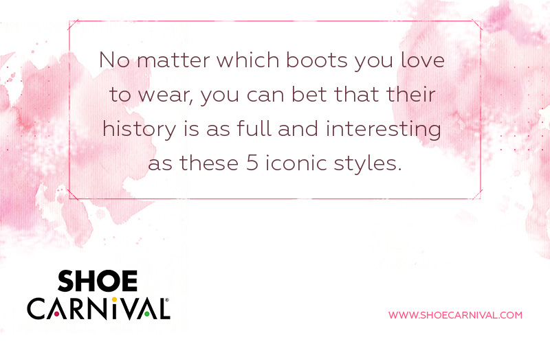 No matter which boot you love to wear the most, you can be sure that it has a rich and interesting history.