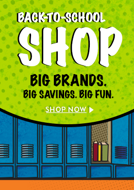 Back to School Shop. Big Brand. Big Savings. Big Fun.